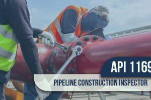 API 1169 Pipeline Construction Inspector Full Course