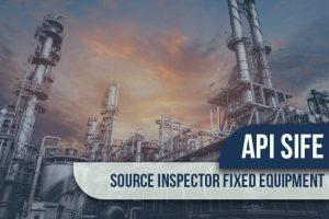 API SIFE Source Inspector Fixed Equipment